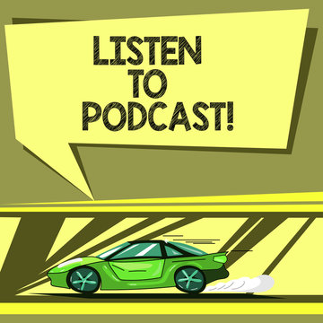 Conceptual hand writing showing Listen To Podcast. Business photo showcasing series of digital audio or video files which user download Car with Fast Movement icon and Exhaust Smoke Speech Bubble