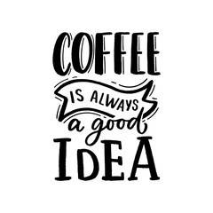 Hand drawn lettering phrase coffee is always a good idea on black background for print, banner, design, poster.