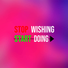 stop wishing start doing. Motivation quote with modern background vector