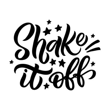 Hand drawn lettering card. The inscription: Shake it off. Perfect design for greeting cards, posters, T-shirts, banners, print invitations.