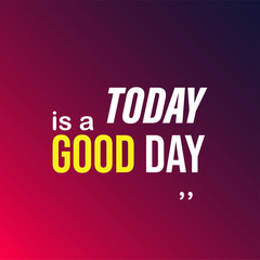 today is a good day. Life quote with modern background vector