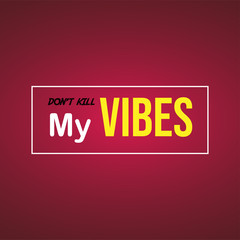 don't kill my vibes. Life quote with modern background vector