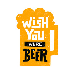 Wish you were beer - handwritten lettering quote for postcards, banners, t-shirts. Vector illustration EPS 10.