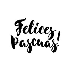 Felices Pascuas - Spanish Happy Easter hand drawn lettering calligraphy phrase isolated on white background. Fun brush ink vector illustration for banners, greeting card, posters, photo overlays.
