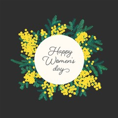 Happy Women's Day lettering surrounded by blooming mimosa or silver wattle branches with flowers and leaves. Decorative spring vector illustration in flat style for 8 march postcard, greeting card.