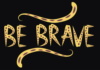 Be brave hand drawn quote about courage and braveness. motivation phrase.Boho design elements, card, prints and posters.