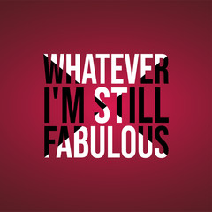 whatever I'm still fabulous. Life quote with modern background vector