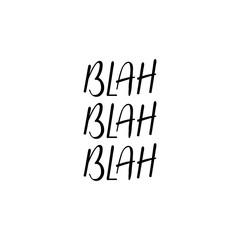 Blah blah blah. lettering. motivational quote. Modern brush calligraphy.