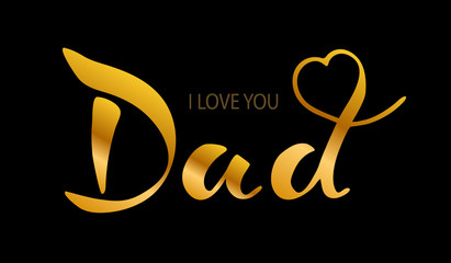 Handwriting, Dad, I love you. The text is Golden, isolated on a black background. I love you, dad, like father's day logo, badge. Happy father's day template, invitations, greeting cards, web cards.
