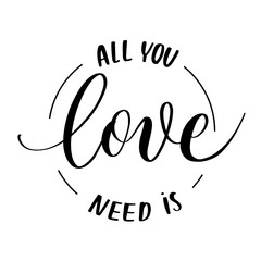 All you need is love- black hand lettering card. Round calligraphy inscription.
