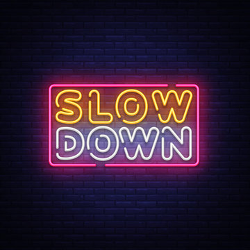 Slow Down neon sign vector. Slow Down Design template neon text, light banner, neon signboard, nightly bright advertising, light inscription. Vector illustration