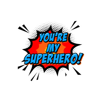 You're my superhero. Lettering phrase in comic style. Design element for poster, greeting card, banner.