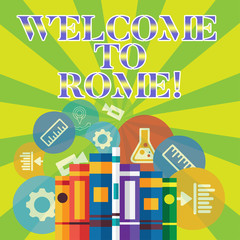 Handwriting text writing Welcome To Rome. Concept meaning Arriving to Italia capital city knowing other cultures