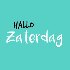 Hello Saturday in Dutch or Hallo Zaterdag in het Nederlands, Blue or blauw