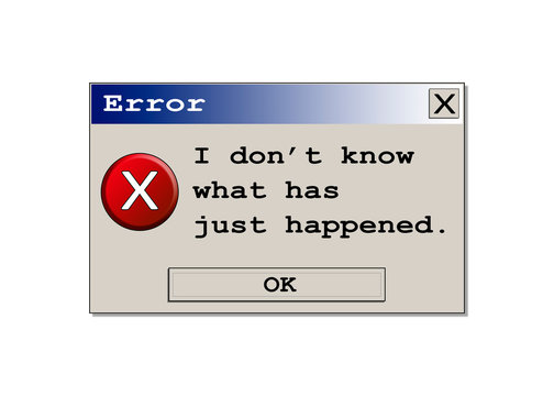 A computer error box with the message: I don't know what has just happened. Original design.