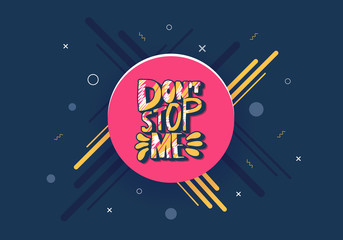Dont stop me quote. Vector color illustration.