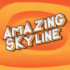 Amazing Skyline - Vector illustrated comic book style phrase on abstract background.
