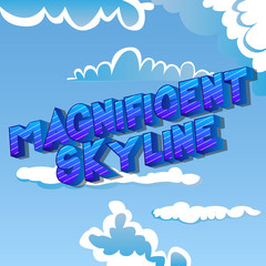 Magnificent Skyline - Vector illustrated comic book style phrase on abstract background.