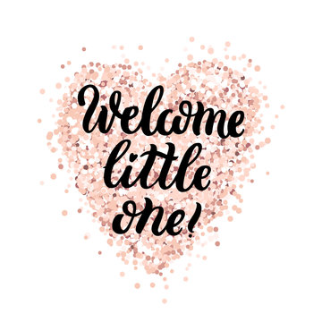 The hand-drawing quote: Welcome little one! in a trendy calligraphic style, on a pink gold glitter heart. It can be used for card, mug, brochures, poster, t-shirts, phone case etc.