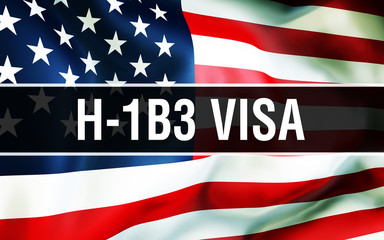 H-1B3 Visa on a USA flag background, 3D. United States of America flag waving in the wind. Proud American Flag Waving, American H-1B3 Visa concept. US symbol with American H-1B3 Visa sign background