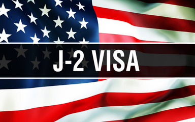 J-2 Visa on a USA flag background, 3D. United States of America flag waving in the wind. Proud American Flag Waving, American J-2 Visa concept. US symbol with American J-2 Visa sign background