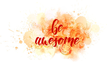 be awesome - motivational message.