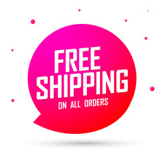 Free Shipping, speech bubble banner design template, on all orders, sale tag, vector illustration
