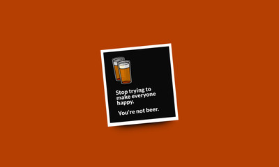 Stop trying to make everyone happy You're not beer Quote Poster Design