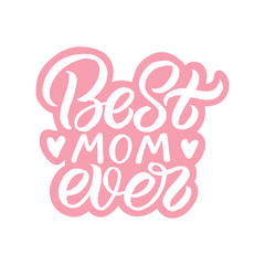 Hand drawn lettering sticker with heart. The inscription: Best Mom ever. Perfect design for greeting cards, posters, T-shirts, banners, print invitations.