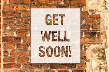 Conceptual hand writing showing Get Well Soon. Business photo text Wishing you have better health than now Greetings good wishes Brick Wall art like Graffiti motivational call written on the wall