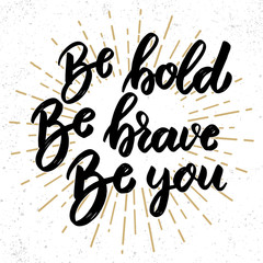 Poster Positive Typography be bold be brave be you. Lettering phrase on grunge background. Design element for poster, banner, card.