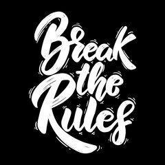 Break the rules. Hand drawn lettering phrase. Design element for poster, greeting card, banner.