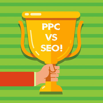 Conceptual hand writing showing Ppc Vs Seo. Business photo text Pay per click against Search Engine Optimization strategies