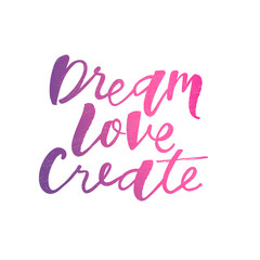 Love dream create motivation quote. Modern handlettering text. Design print for t-shirt, pin label, sticker, greeting card, banner. Vector illustration on background.