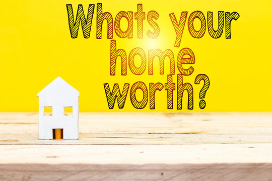 Whats is Your Home Worth question. Conceptual photo Value of a house Property Cost Price Rate