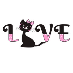 Cute black cat with a pink bow and glasses-slogan Love. Print for t-shirts and textiles. Sticker. Vector illustration.