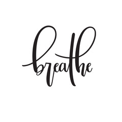 Poster Positive Typography Breathe typography. Inspirational quote. Modern calligraphy