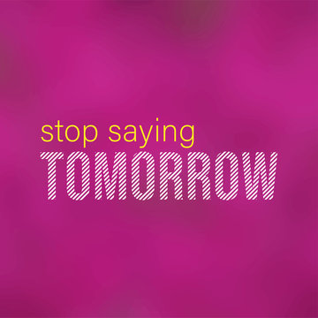 stop saying tomorrow. successful quote with modern background vector