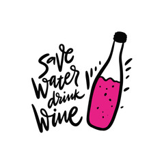 Save water, drink wine phrase. Hand drawn vector lettering quote. Cartoon style. Isolated on white background.