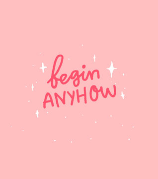 Begin anyhow. Motivational quote lettering on pink background