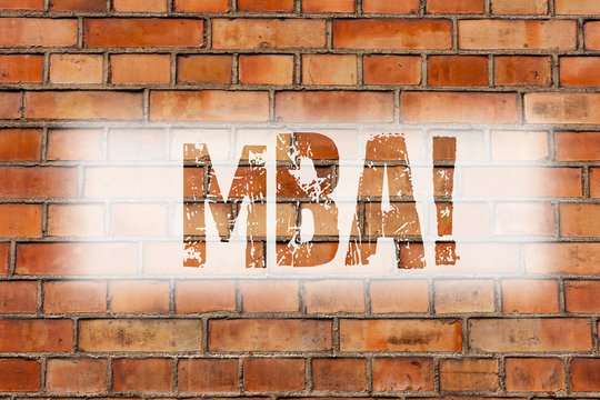 Writing note showing Mba. Business photo showcasing Master of Business Administration Advance Degree After College Studies Brick Wall art like Graffiti motivational call written on the wall