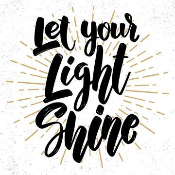 Let your light shine. Lettering phrase on grunge background. Design element for poster, card, banner, flyer.