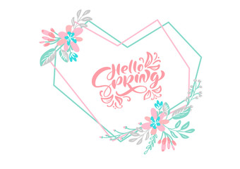 Scandinavian calligraphy lettering floral composition text Hello Spring for greeting card. Geometric vector Hand Drawn Isolated floral heart frame. illustration sketch doodle design