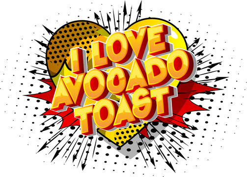 I Love Avocado Toast - Vector illustrated comic book style phrase on abstract background.