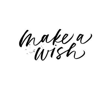 Make a wish phrase. Vector hand drawn brush style modern calligraphy.