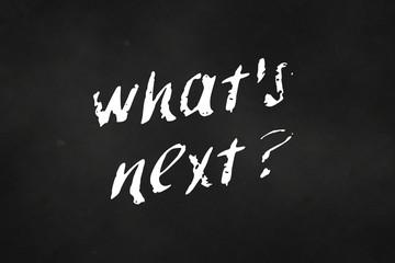 what's next written on a chalkboard