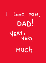 Happy Father's Day and I Love You Dad Very, Very Much. Banner, Posters, Flyers, Marketing, Greeting Cards. Vector illustration.