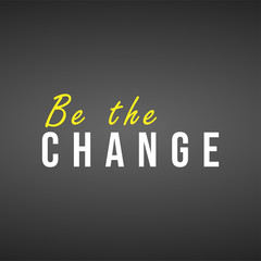 be the change. Life quote with modern background vector