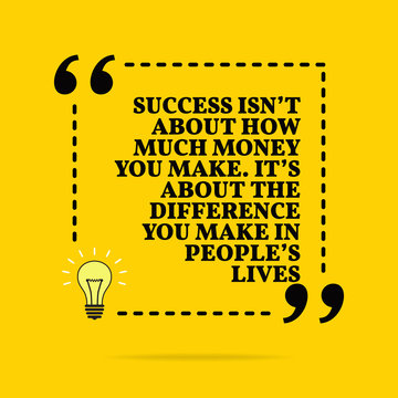 Inspirational motivational quote. Success isn't about how much money you make. It's about the difference you make in people's lives. Vector simple design.