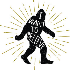 Hand drawn bigfoot yeti sasquatch vector illustration with I want to believe lettering